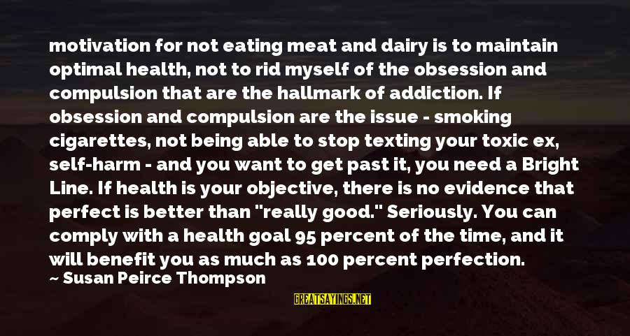 Perfect As You Are Sayings By Susan Peirce Thompson: motivation for not eating meat and dairy is to maintain optimal health, not to rid