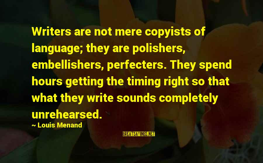 Perfecters Sayings By Louis Menand: Writers are not mere copyists of language; they are polishers, embellishers, perfecters. They spend hours