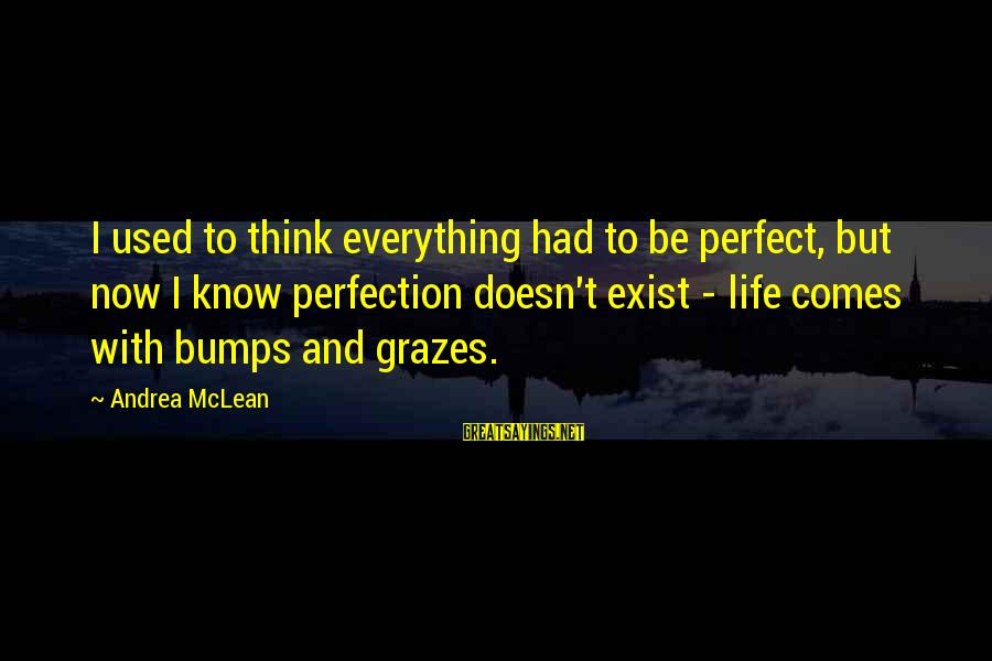 Perfection Doesn't Exist Sayings By Andrea McLean: I used to think everything had to be perfect, but now I know perfection doesn't