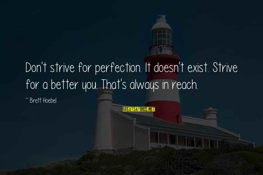 Perfection Doesn't Exist Sayings By Brett Hoebel: Don't strive for perfection. It doesn't exist. Strive for a better you. That's always in