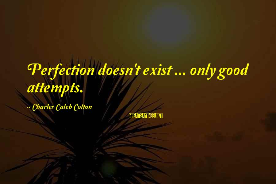 Perfection Doesn't Exist Sayings By Charles Caleb Colton: Perfection doesn't exist ... only good attempts.