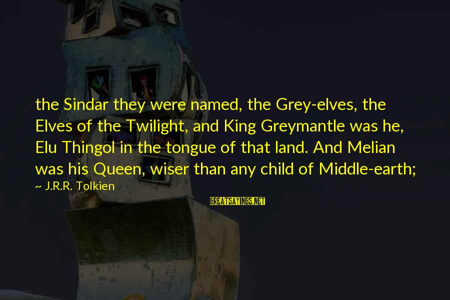Perfection Doesn't Exist Sayings By J.R.R. Tolkien: the Sindar they were named, the Grey-elves, the Elves of the Twilight, and King Greymantle