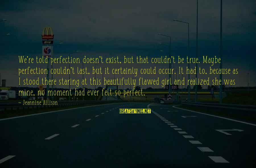 Perfection Doesn't Exist Sayings By Jeannine Allison: We're told perfection doesn't exist, but that couldn't be true. Maybe perfection couldn't last, but
