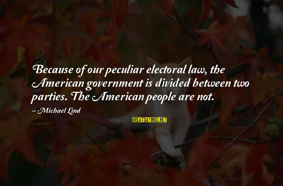 Perfection Doesn't Exist Sayings By Michael Lind: Because of our peculiar electoral law, the American government is divided between two parties. The