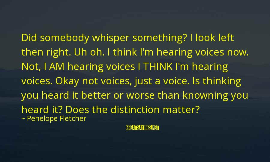 Perfection Doesn't Exist Sayings By Penelope Fletcher: Did somebody whisper something? I look left then right. Uh oh. I think I'm hearing