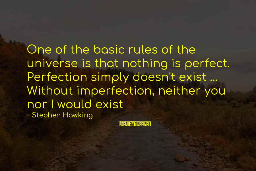 Perfection Doesn't Exist Sayings By Stephen Hawking: One of the basic rules of the universe is that nothing is perfect. Perfection simply
