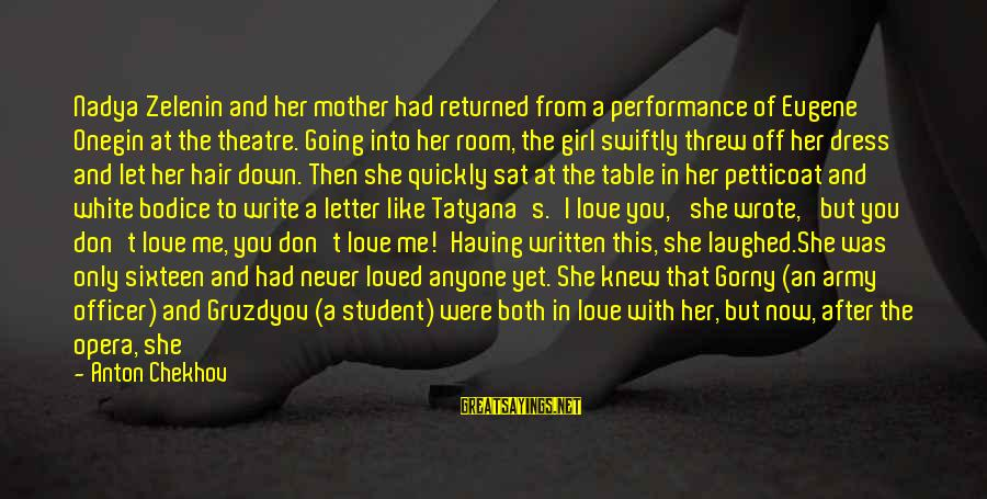 Performance Theatre Sayings By Anton Chekhov: Nadya Zelenin and her mother had returned from a performance of Eugene Onegin at the
