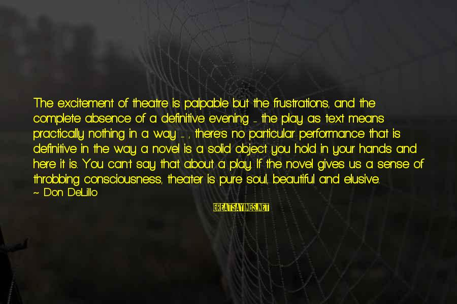 Performance Theatre Sayings By Don DeLillo: The excitement of theatre is palpable but the frustrations, and the complete absence of a