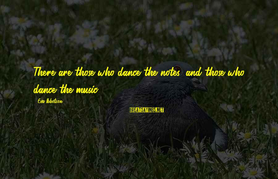 Performance Theatre Sayings By Eva Ibbotson: There are those who dance the notes, and those who dance the music.
