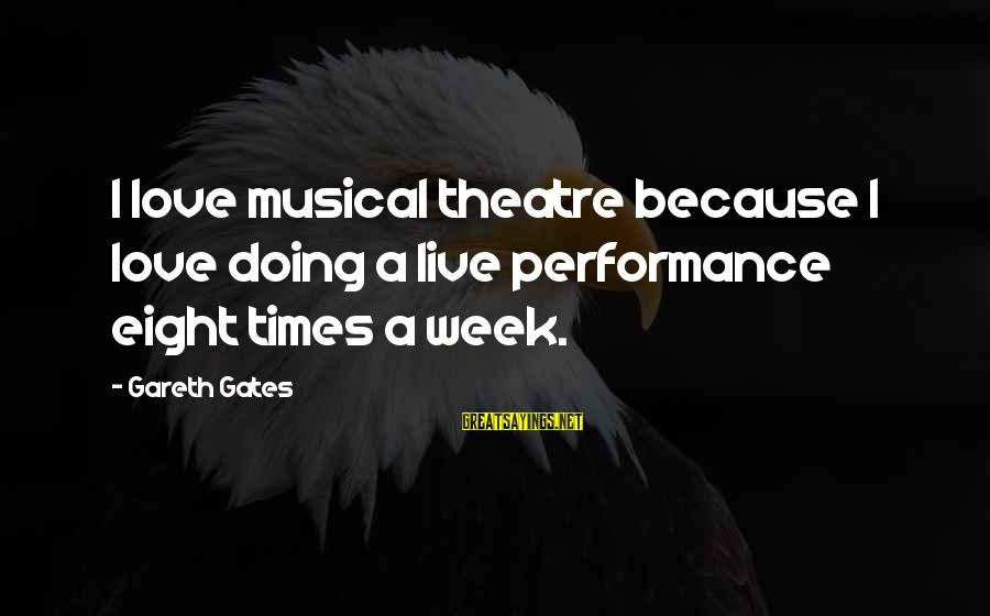 Performance Theatre Sayings By Gareth Gates: I love musical theatre because I love doing a live performance eight times a week.