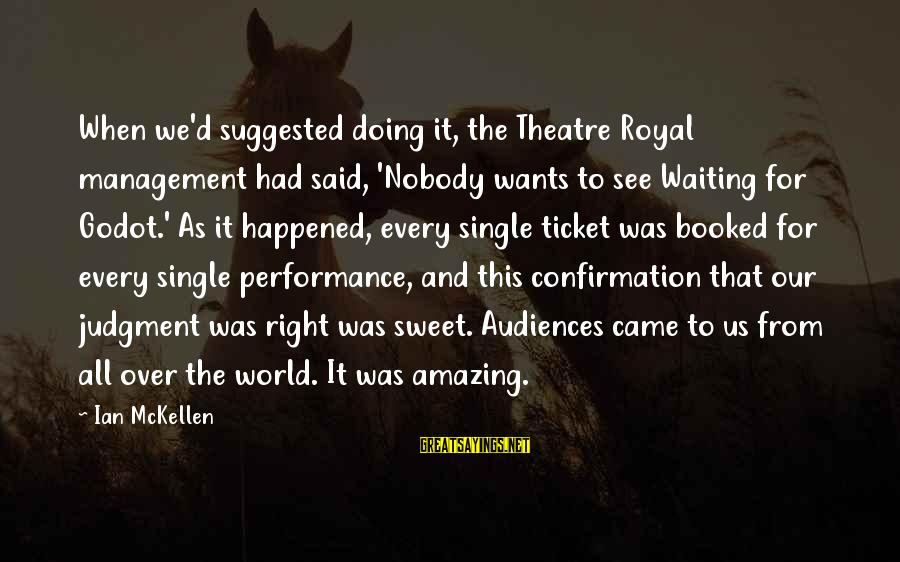 Performance Theatre Sayings By Ian McKellen: When we'd suggested doing it, the Theatre Royal management had said, 'Nobody wants to see