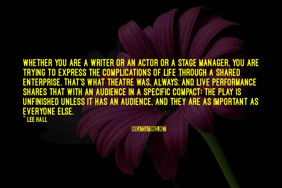 Performance Theatre Sayings By Lee Hall: Whether you are a writer or an actor or a stage manager, you are trying