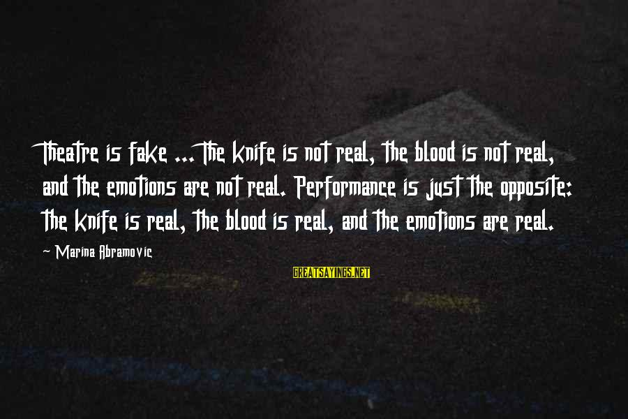 Performance Theatre Sayings By Marina Abramovic: Theatre is fake ... The knife is not real, the blood is not real, and