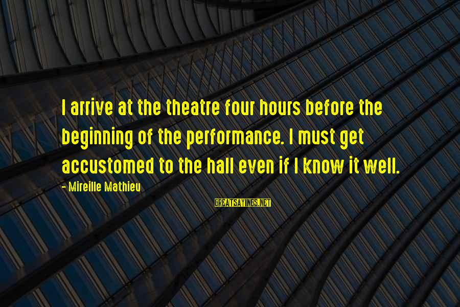 Performance Theatre Sayings By Mireille Mathieu: I arrive at the theatre four hours before the beginning of the performance. I must
