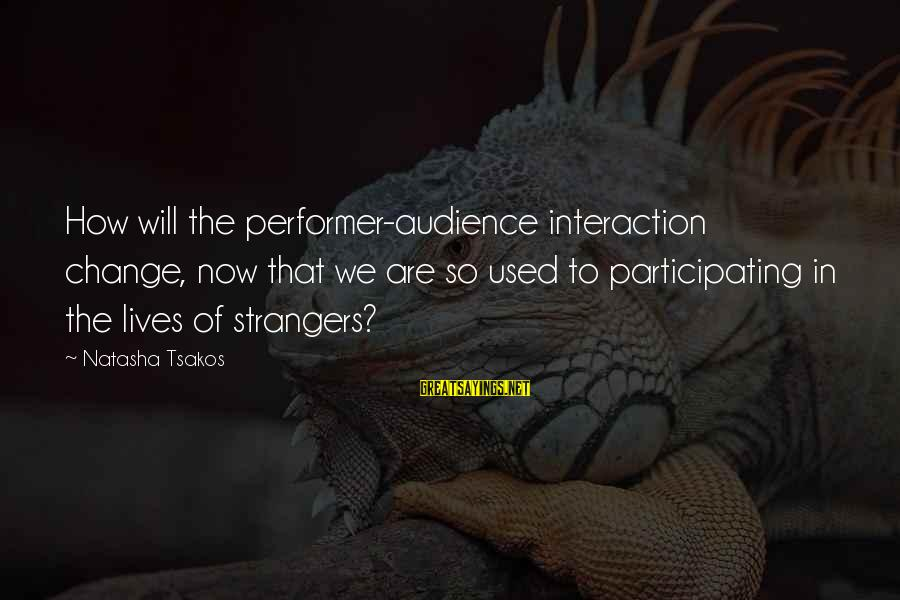 Performance Theatre Sayings By Natasha Tsakos: How will the performer-audience interaction change, now that we are so used to participating in