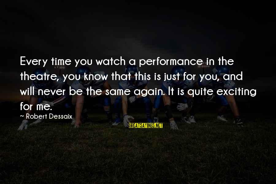 Performance Theatre Sayings By Robert Dessaix: Every time you watch a performance in the theatre, you know that this is just