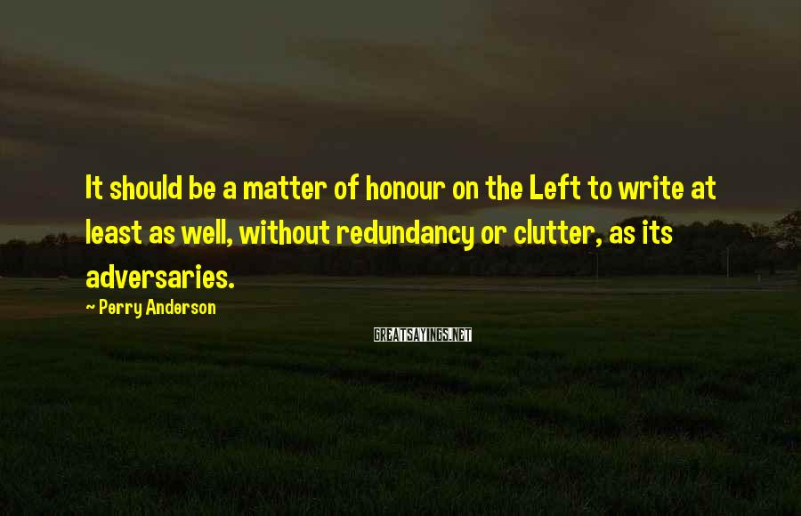 Perry Anderson Sayings: It should be a matter of honour on the Left to write at least as