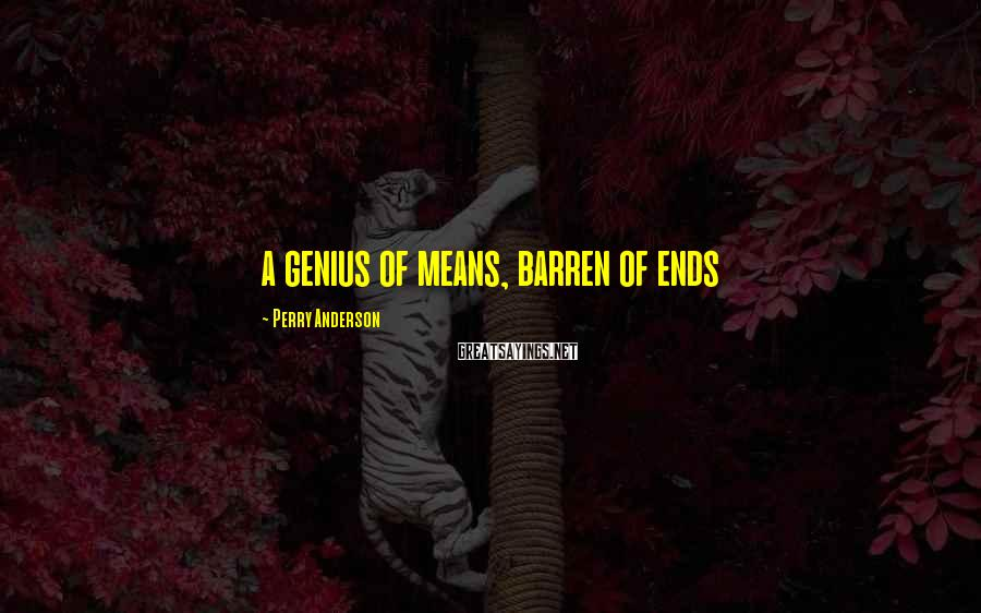 Perry Anderson Sayings: a genius of means, barren of ends
