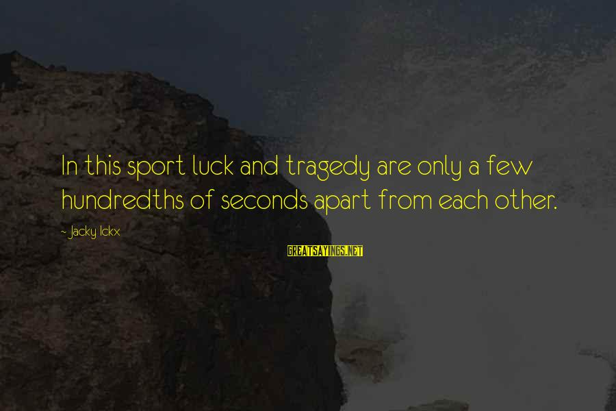 Persevere Brainy Sayings By Jacky Ickx: In this sport luck and tragedy are only a few hundredths of seconds apart from