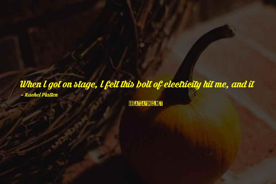 Persevere Brainy Sayings By Rachel Platten: When I got on stage, I felt this bolt of electricity hit me, and it