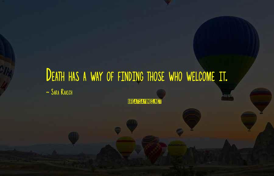 Persevere Brainy Sayings By Sara Raasch: Death has a way of finding those who welcome it.