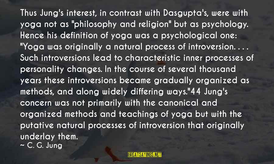 "Personality Psychology Sayings By C. G. Jung: Thus Jung's interest, in contrast with Dasgupta's, were with yoga not as ""philosophy and religion"""