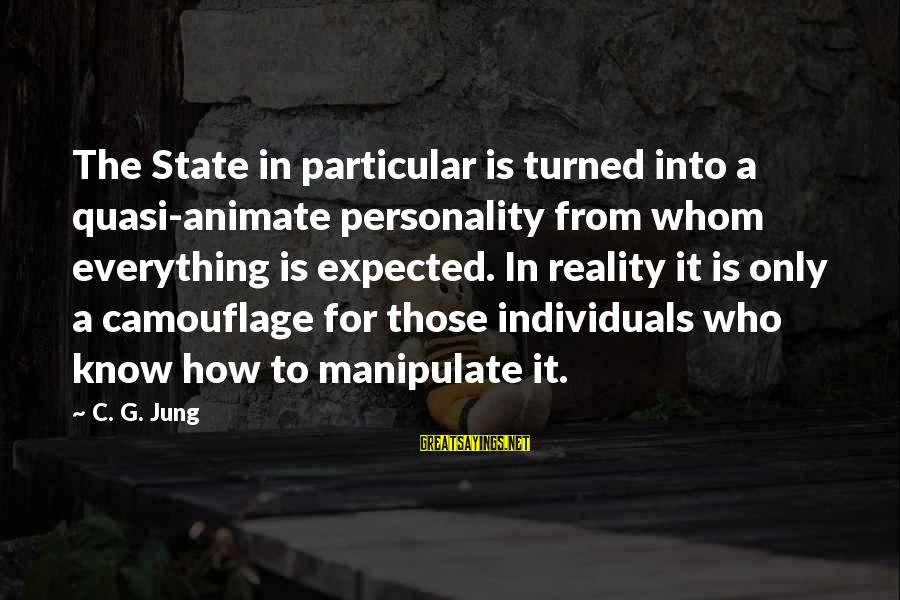 Personality Psychology Sayings By C. G. Jung: The State in particular is turned into a quasi-animate personality from whom everything is expected.