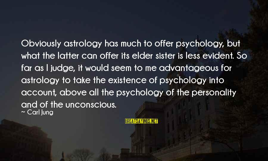 Personality Psychology Sayings By Carl Jung: Obviously astrology has much to offer psychology, but what the latter can offer its elder