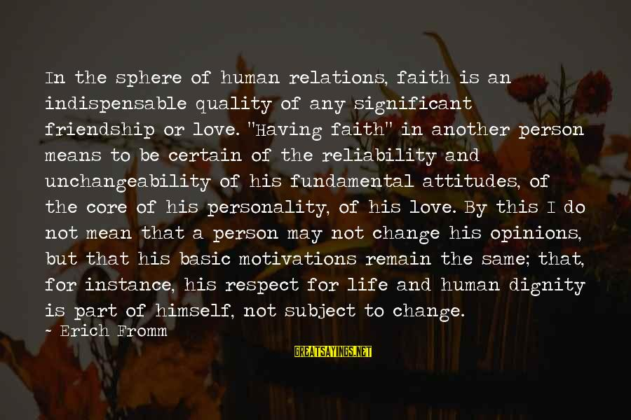 Personality Psychology Sayings By Erich Fromm: In the sphere of human relations, faith is an indispensable quality of any significant friendship