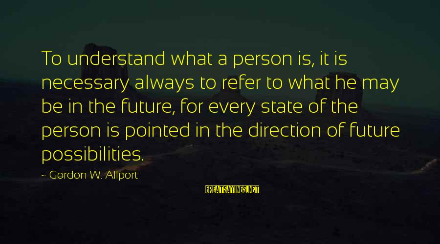 Personality Psychology Sayings By Gordon W. Allport: To understand what a person is, it is necessary always to refer to what he
