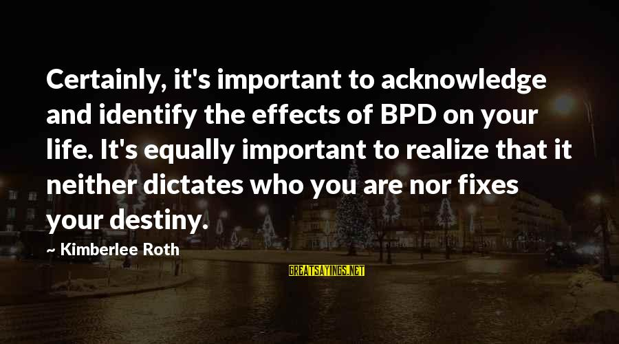 Personality Psychology Sayings By Kimberlee Roth: Certainly, it's important to acknowledge and identify the effects of BPD on your life. It's