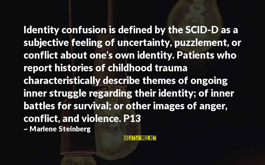 Personality Psychology Sayings By Marlene Steinberg: Identity confusion is defined by the SCID-D as a subjective feeling of uncertainty, puzzlement, or