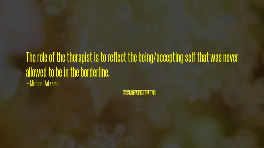 Personality Psychology Sayings By Michael Adzema: The role of the therapist is to reflect the being/accepting self that was never allowed