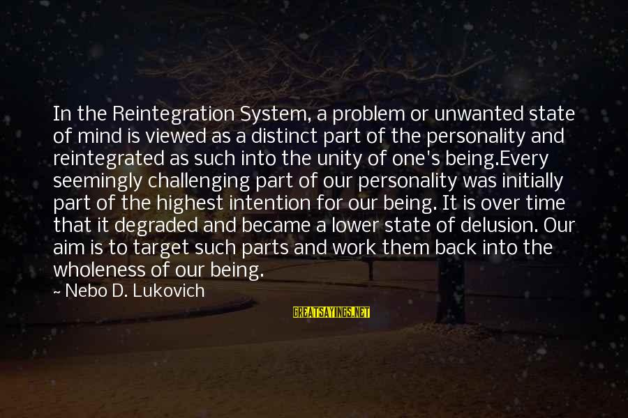 Personality Psychology Sayings By Nebo D. Lukovich: In the Reintegration System, a problem or unwanted state of mind is viewed as a