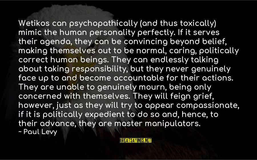 Personality Psychology Sayings By Paul Levy: Wetikos can psychopathically (and thus toxically) mimic the human personality perfectly. If it serves their