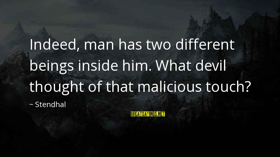 Personality Psychology Sayings By Stendhal: Indeed, man has two different beings inside him. What devil thought of that malicious touch?