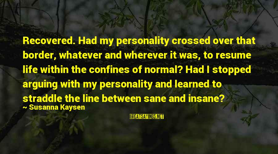 Personality Psychology Sayings By Susanna Kaysen: Recovered. Had my personality crossed over that border, whatever and wherever it was, to resume