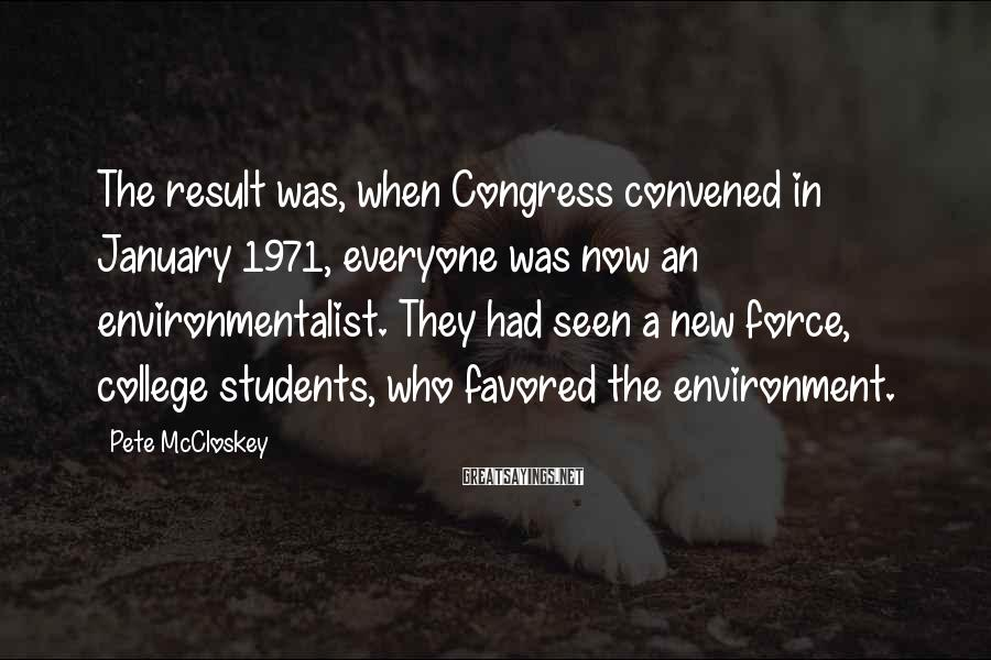 Pete McCloskey Sayings: The result was, when Congress convened in January 1971, everyone was now an environmentalist. They