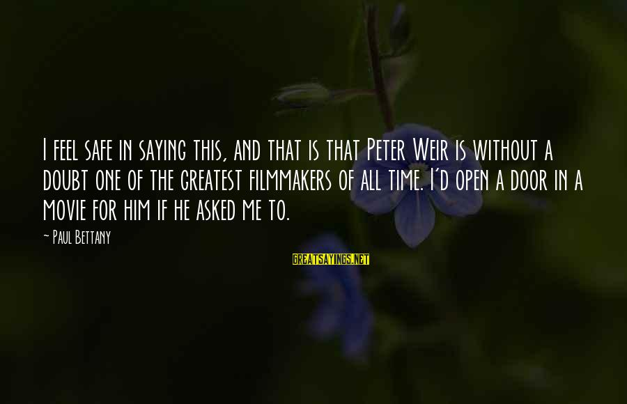 Peter And Paul Movie Sayings By Paul Bettany: I feel safe in saying this, and that is that Peter Weir is without a