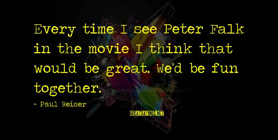 Peter And Paul Movie Sayings By Paul Reiser: Every time I see Peter Falk in the movie I think that would be great.