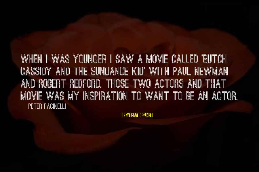 Peter And Paul Movie Sayings By Peter Facinelli: When I was younger I saw a movie called 'Butch Cassidy and the Sundance Kid'