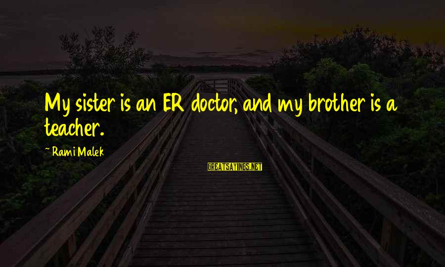 Peter And Paul Movie Sayings By Rami Malek: My sister is an ER doctor, and my brother is a teacher.