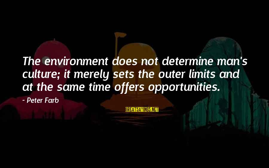 Peter Farb Sayings By Peter Farb: The environment does not determine man's culture; it merely sets the outer limits and at