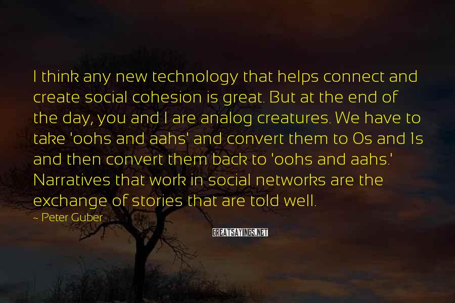 Peter Guber Sayings: I think any new technology that helps connect and create social cohesion is great. But