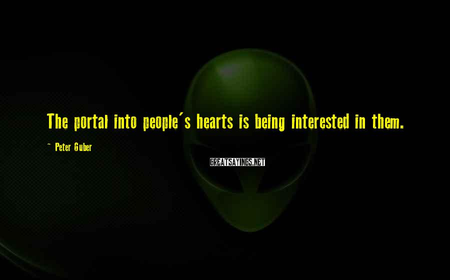 Peter Guber Sayings: The portal into people's hearts is being interested in them.