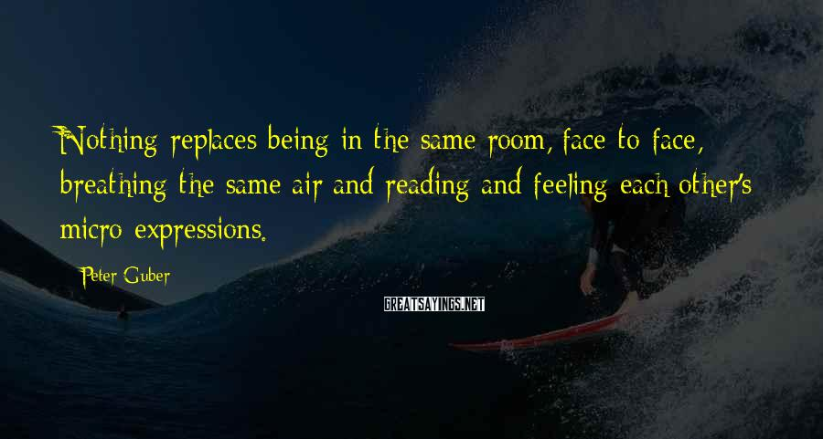 Peter Guber Sayings: Nothing replaces being in the same room, face-to-face, breathing the same air and reading and