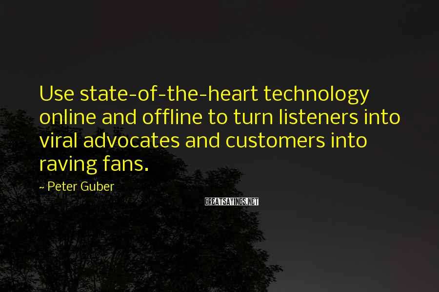Peter Guber Sayings: Use state-of-the-heart technology online and offline to turn listeners into viral advocates and customers into