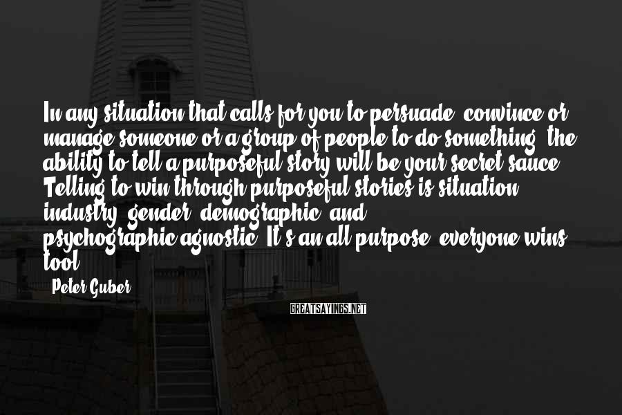 Peter Guber Sayings: In any situation that calls for you to persuade, convince or manage someone or a