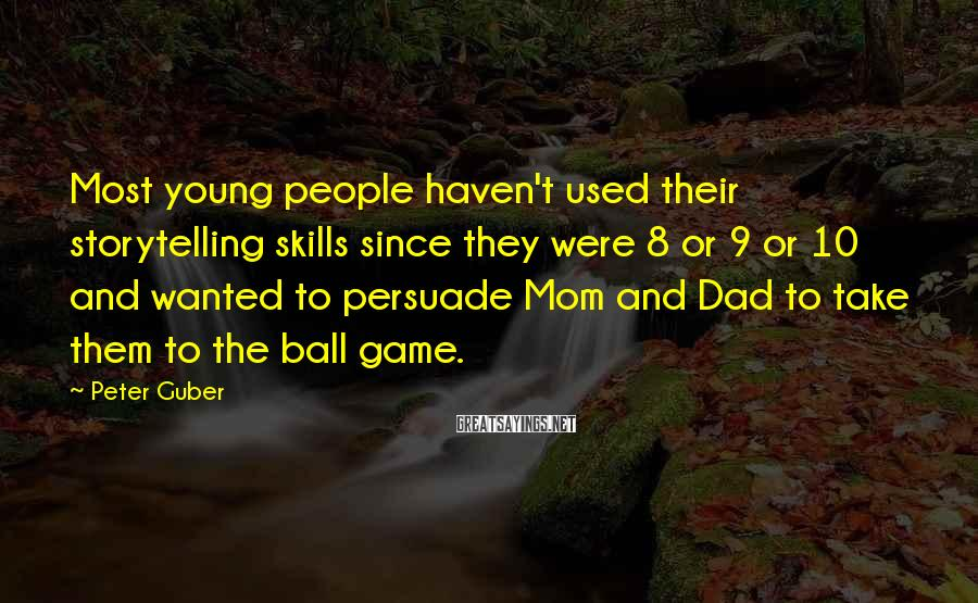 Peter Guber Sayings: Most young people haven't used their storytelling skills since they were 8 or 9 or