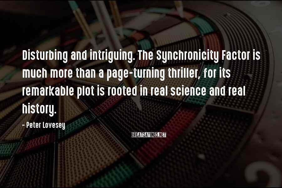 Peter Lovesey Sayings: Disturbing and intriguing. The Synchronicity Factor is much more than a page-turning thriller, for its
